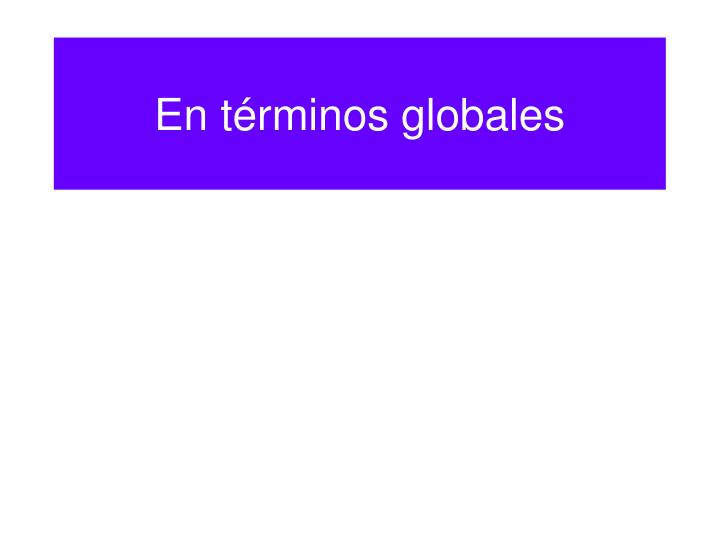 En términos globales