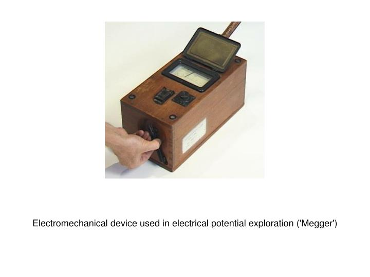 Electromechanical device used in electrical potential exploration ('Megger')
