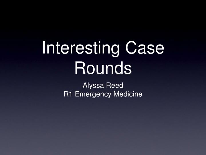 PPT - Interesting Case Rounds PowerPoint Presentation - ID