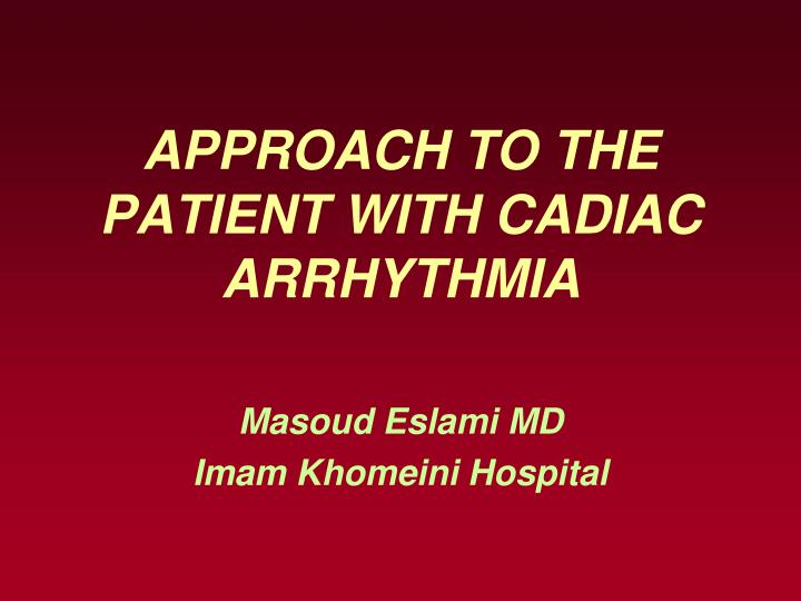 approach to the patient with cadiac arrhythmia n.