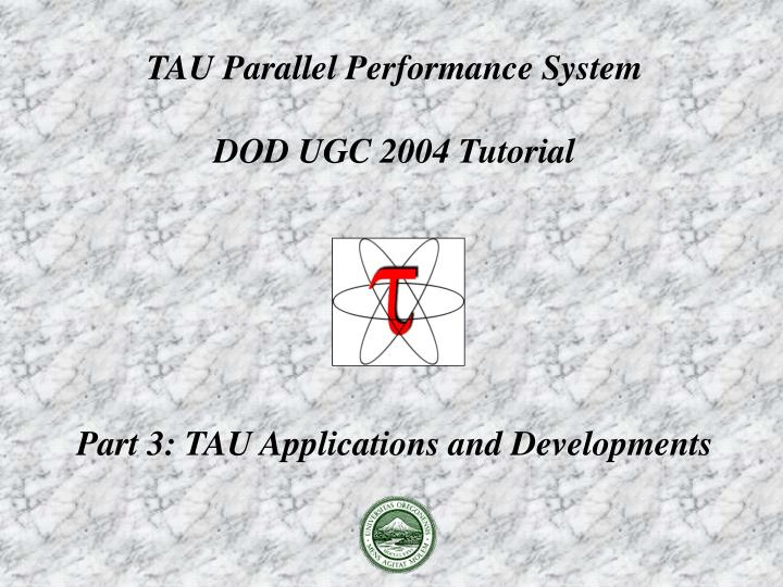 tau parallel performance system dod ugc 2004 tutorial part 3 tau applications and developments n.