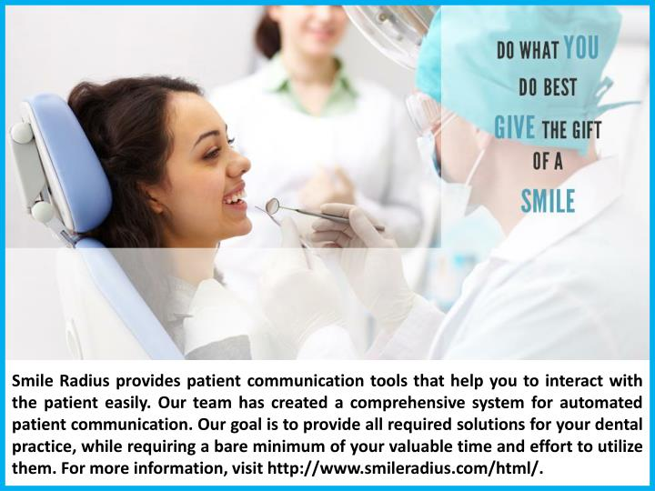 Smile Radius provides patient communication tools that help you to interact with the patient easily....