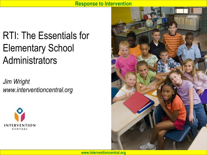 rti the essentials for elementary school administrators jim wright www interventioncentral org n.
