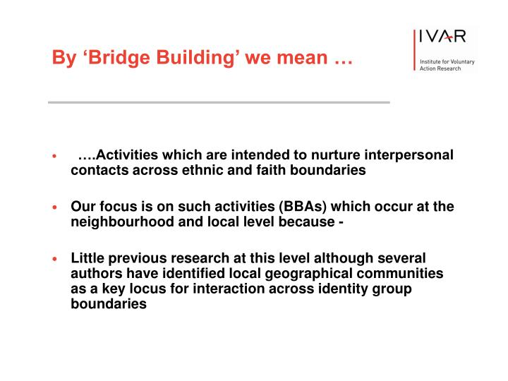 ….Activities which are intended to nurture interpersonal contacts across ethnic and faith boundaries