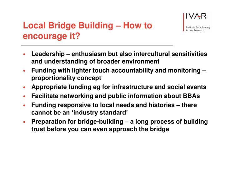 Local Bridge Building – How to encourage it?