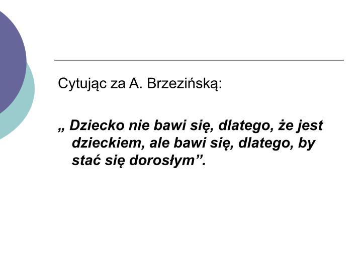 Cytując za A. Brzezińską: