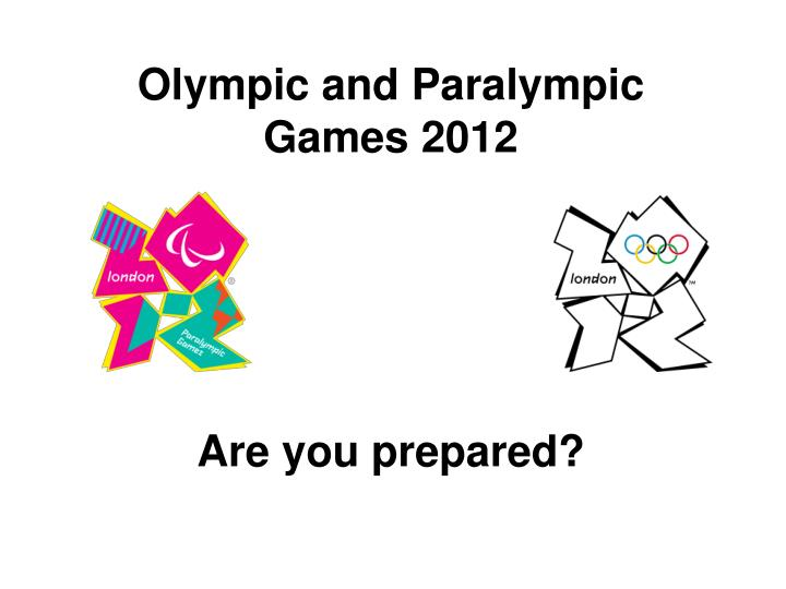 Olympic and paralympic games 2012 are you prepared