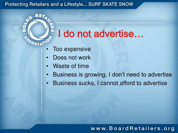 I do not advertise…