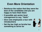 even more orientation