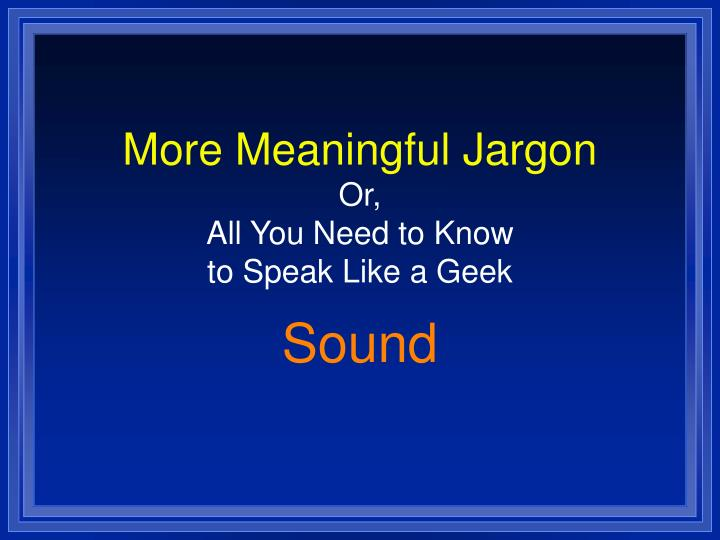 more meaningful jargon or all you need to know to speak like a geek n.