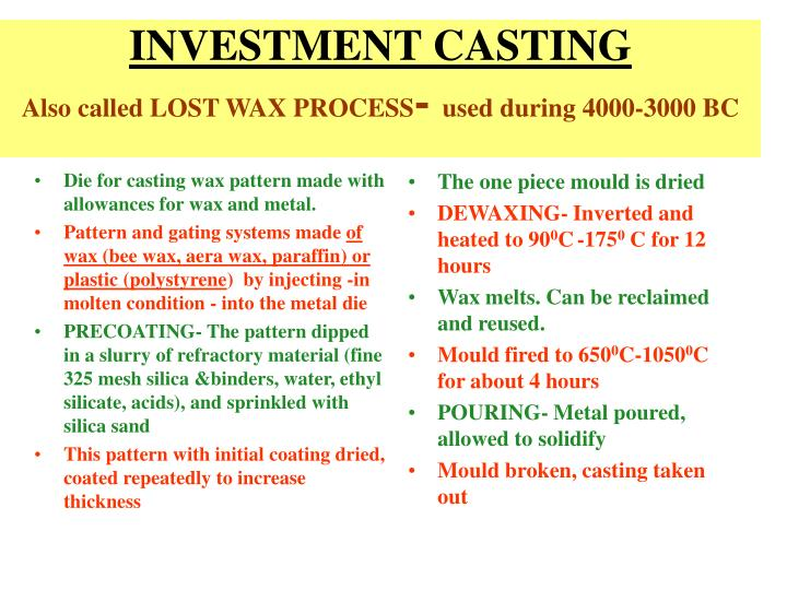 PPT - INVESTMENT CASTING Also called LOST WAX PROCESS - used