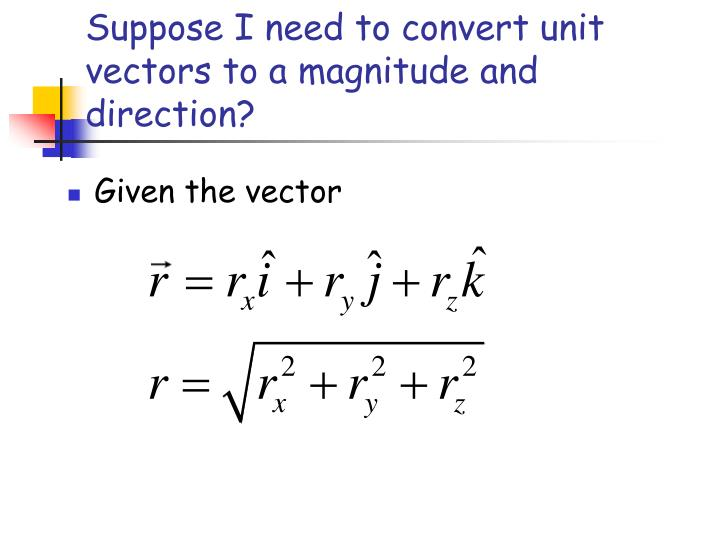 Suppose I need to convert unit vectors to a magnitude and direction?