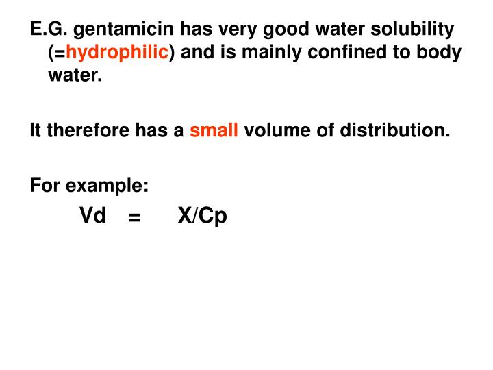 E.G. gentamicin has very good water solubility (=