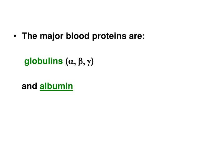 The major blood proteins are: