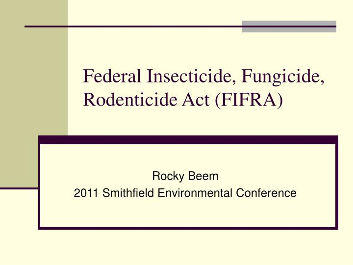 PPT - Federal Insecticide, Fungicide, Rodenticide Act (FIFRA