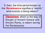 if then the time period known as the renaissance signifies a rebirth what exactly is being reborn