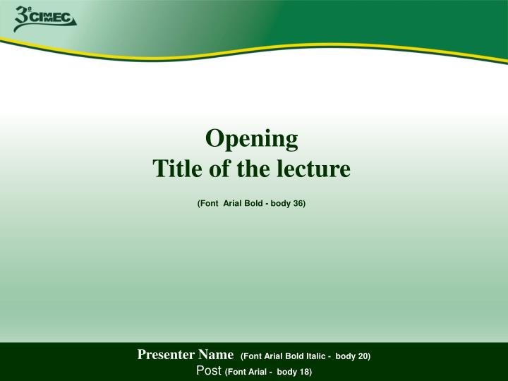 PPT - Presenter Name (Font Arial Bold Italic - body 20) Post