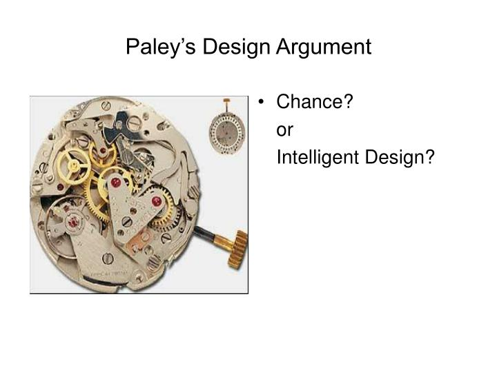 paleys argument from design essay A teleological argument is otherwise known as an argument from design, and asserts  paley in his book natural  arguments to refute the watchmaker analogy, .