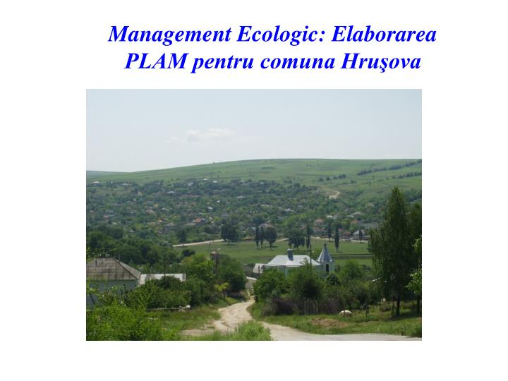 Management Ecologic: Elaborarea PLAM pentru comuna Hruşova