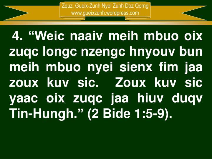 """4. """"Weic naaiv meih mbuo oix zuqc longc nzengc hnyouv bun meih mbuo nyei sienx fim jaa zoux kuv sic.  Zoux kuv sic yaac oix zuqc jaa hiuv duqv Tin-Hungh."""" (2 Bide 1:5-9)."""