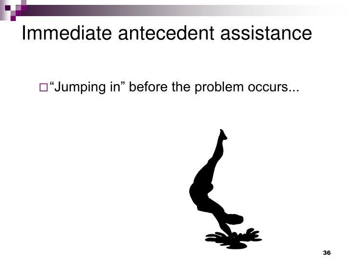 Immediate antecedent assistance