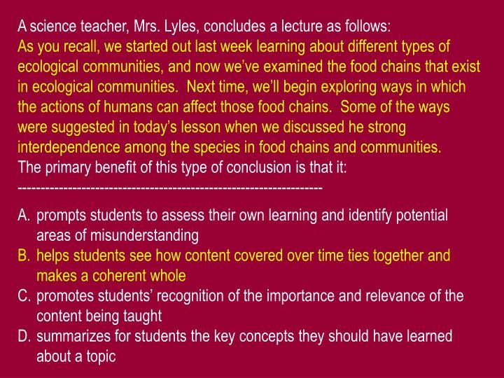A science teacher, Mrs. Lyles, concludes a lecture as follows: