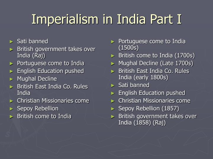 brittish imperialsm in india essay Imperialism in india and china imperialism is the dominance of strong country over weak courtiers china and india were imperialized by british government in mid 1880s in the 21st century, british dominated over india and china.