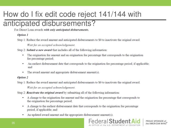 How do I fix edit code reject 141/144 with anticipated disbursements?