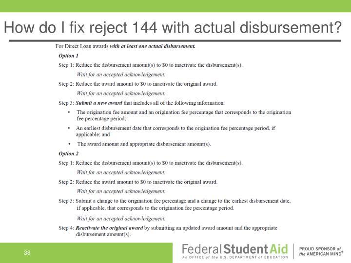 How do I fix reject 144 with actual disbursement?