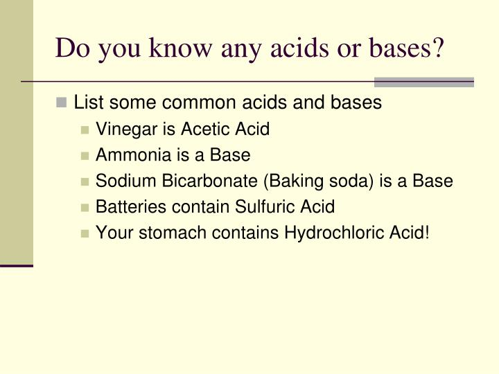 Do you know any acids or bases?