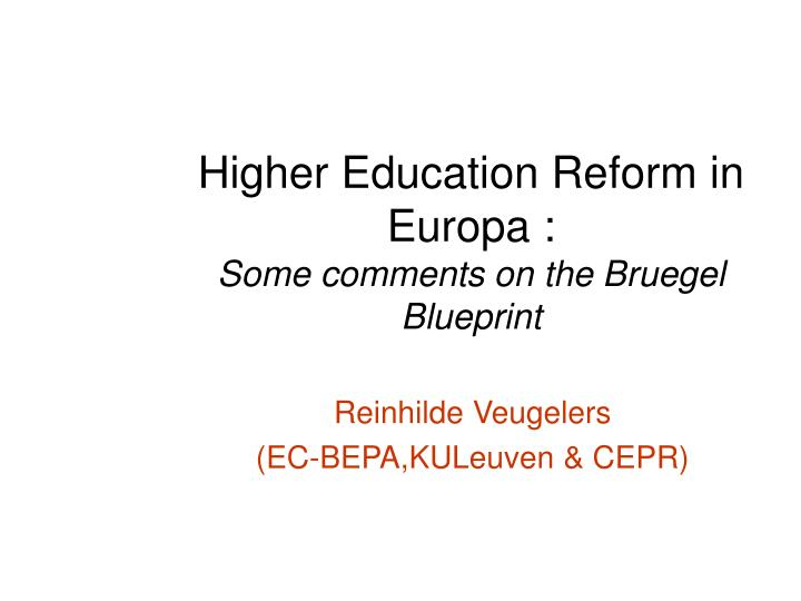 Ppt higher education reform in europa some comments on the higher education reform in europa some comments on the bruegel blueprint malvernweather Choice Image