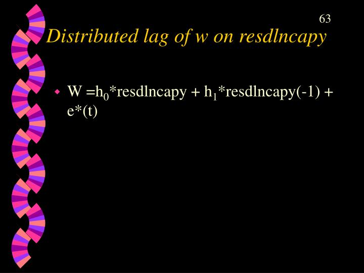 Distributed lag of w on resdlncapy
