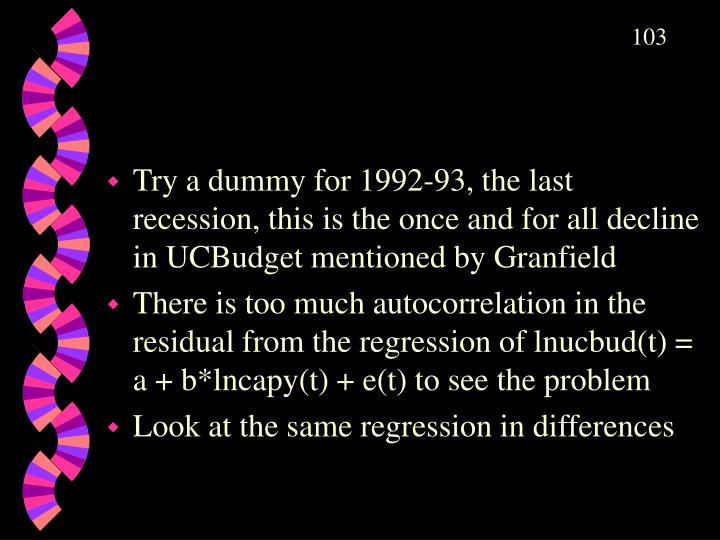 Try a dummy for 1992-93, the last recession, this is the once and for all decline in UCBudget mentioned by Granfield