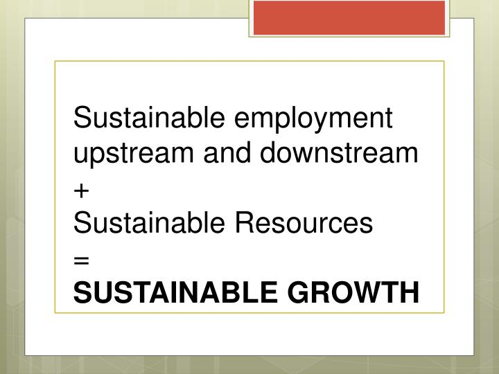 Sustainable employment upstream and downstream  +