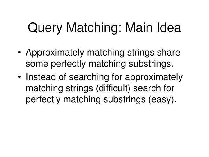 Query Matching: Main Idea