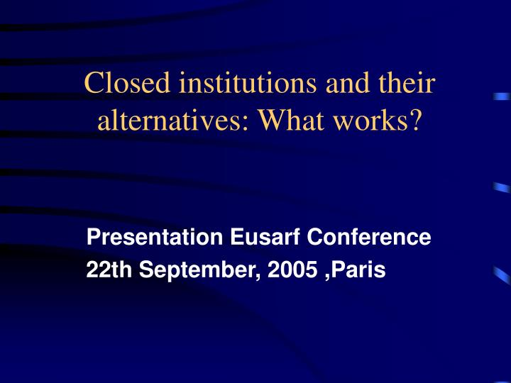 closed institutions and their alternatives what works n.