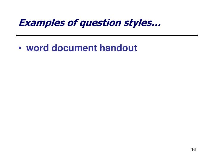 Examples of question styles…