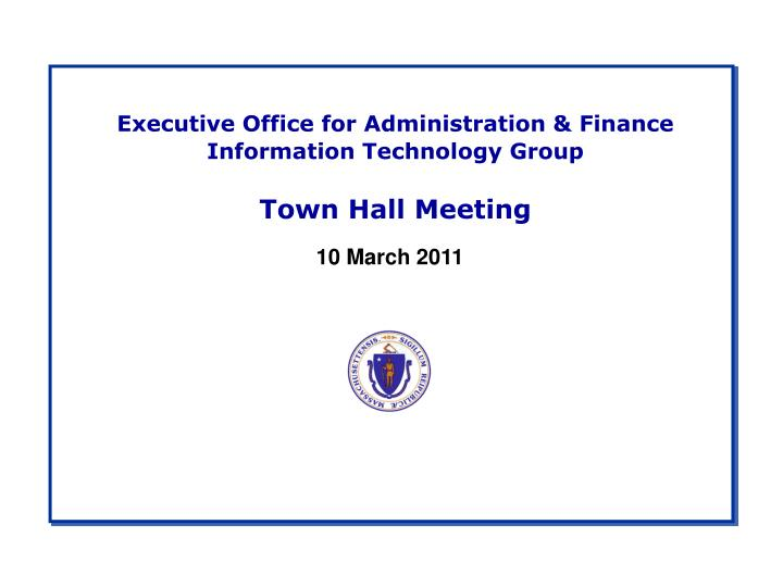 executive office for administration finance information technology group town hall meeting n.