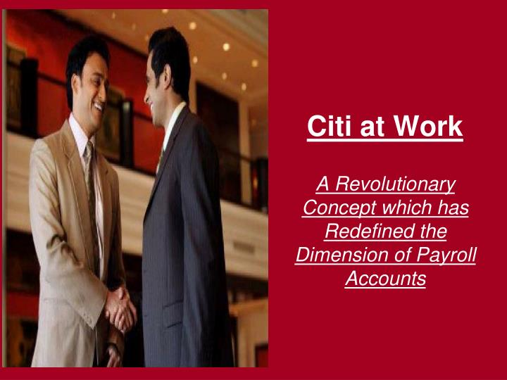 citi at work a revolutionary concept which has redefined the dimension of payroll accounts