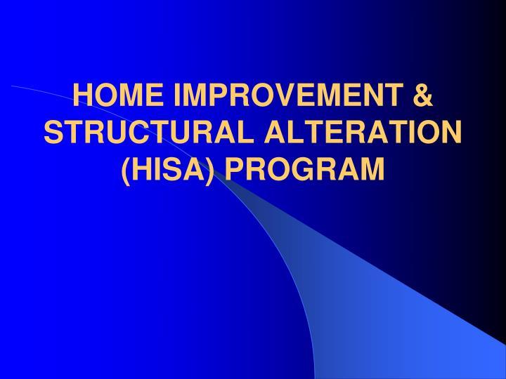 HOME IMPROVEMENT & STRUCTURAL ALTERATION (HISA) PROGRAM