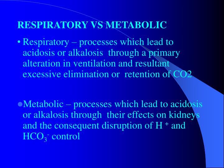 RESPIRATORY VS METABOLIC