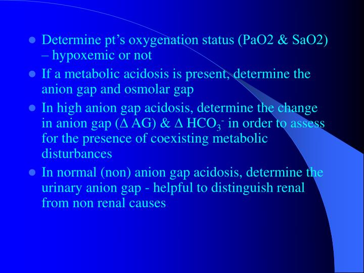 Determine pt's oxygenation status (PaO2 & SaO2) – hypoxemic or not
