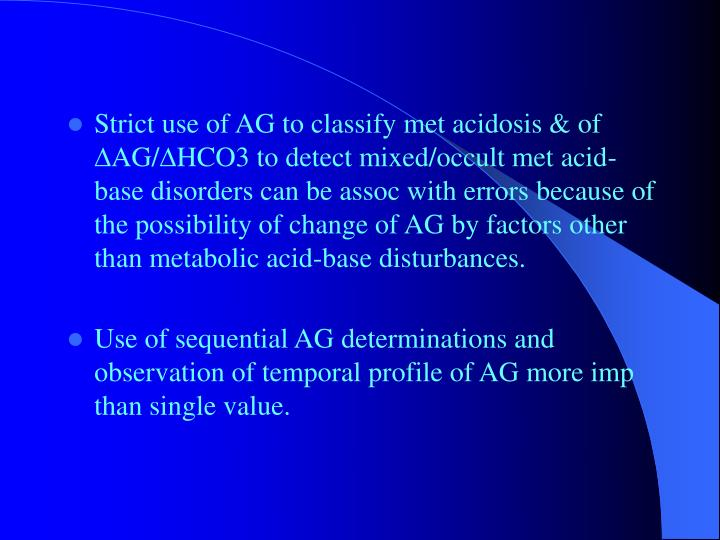 Strict use of AG to classify met acidosis & of