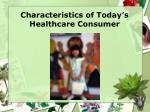 characteristics of today s healthcare consumer