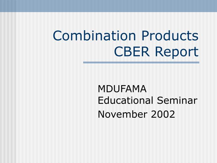 Combination products cber report