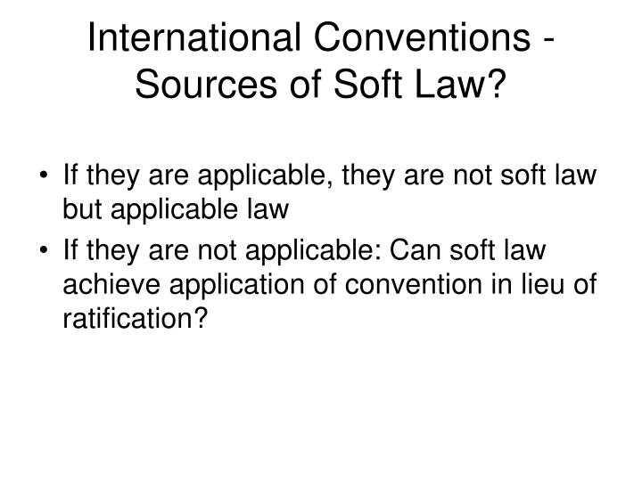 International Conventions - Sources of Soft Law?