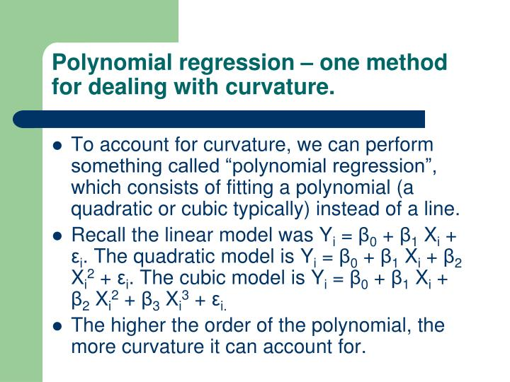 Polynomial regression – one method for dealing with curvature.