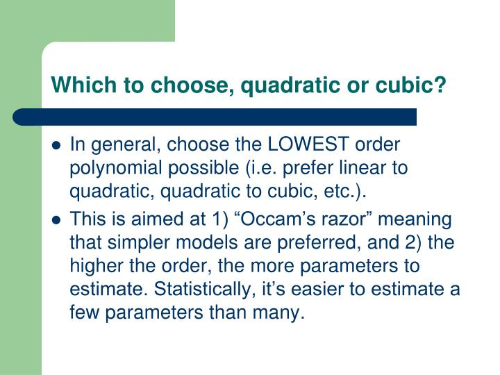Which to choose, quadratic or cubic?