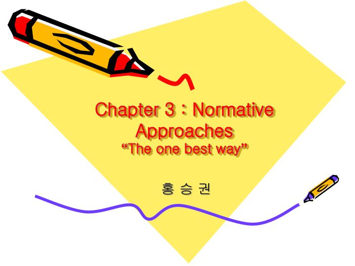 chapter 3 normative approaches the one best way n.