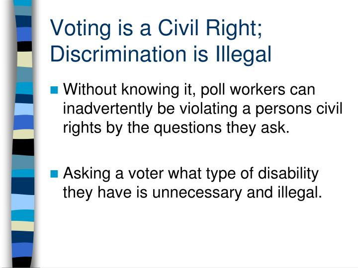 Voting is a Civil Right;  Discrimination is Illegal